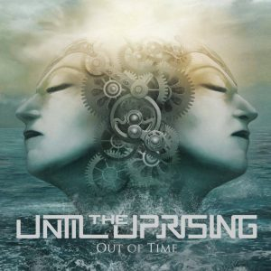 Until The Uprising - Out of Time (2016) - Mixing, Mastering